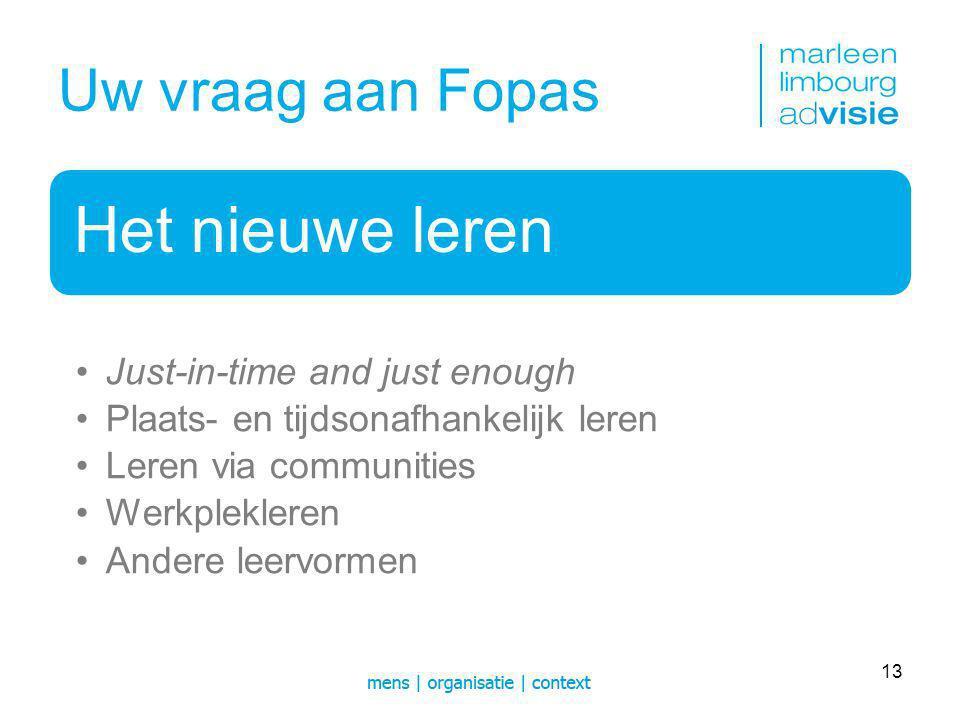 Uw vraag aan Fopas Het nieuwe leren Just-in-time and just enough Plaats- en tijdsonafhankelijk leren Leren via communities Werkplekleren Andere leervormen 13