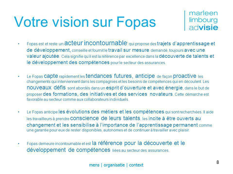 Votre vision sur Fopas Fopas est et reste un acteur incontournable qui propose des trajets dapprentissage et de développement, conseille et fournit le travail sur mesure demandé, toujours avec une valeur ajoutée.
