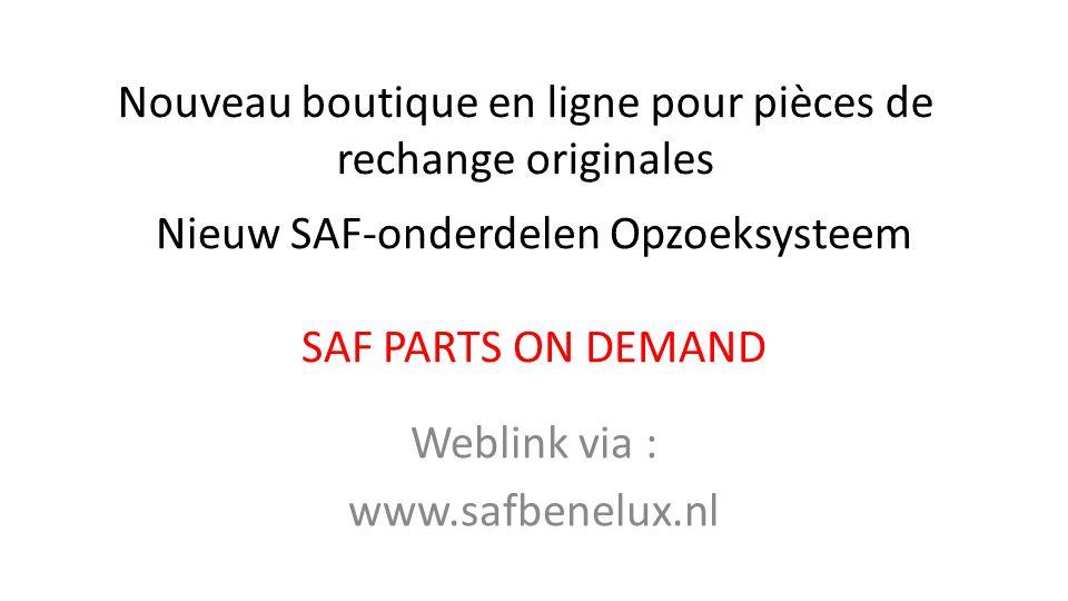 Nieuw SAF-onderdelen Opzoeksysteem SAF PARTS ON DEMAND Weblink via : www.safbenelux.nl Nouveau boutique en ligne pour pièces de rechange originales