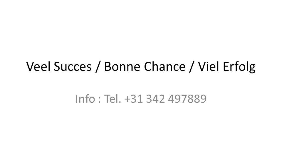 Veel Succes / Bonne Chance / Viel Erfolg Info : Tel. +31 342 497889