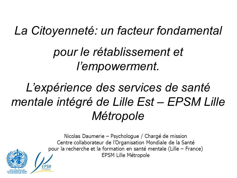 La Citoyenneté: un facteur fondamental pour le rétablissement et lempowerment. Lexpérience des services de santé mentale intégré de Lille Est – EPSM L
