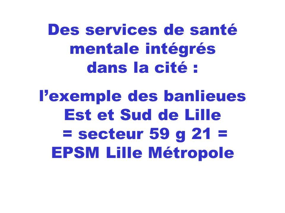 Des services de santé mentale intégrés dans la cité : lexemple des banlieues Est et Sud de Lille = secteur 59 g 21 = EPSM Lille Métropole