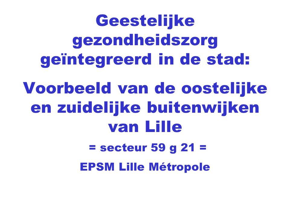 Geestelijke gezondheidszorg geïntegreerd in de stad: Voorbeeld van de oostelijke en zuidelijke buitenwijken van Lille = secteur 59 g 21 = EPSM Lille Métropole