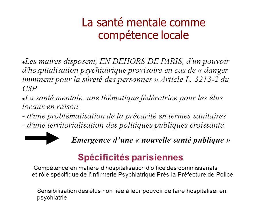 La santé mentale comme compétence locale Les maires disposent, EN DEHORS DE PARIS, d un pouvoir d hospitalisation psychiatrique provisoire en cas de « danger imminent pour la sûreté des personnes » Article L.