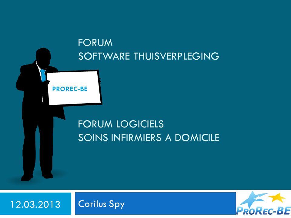 FORUM SOFTWARE THUISVERPLEGING Corilus Spy 12.03.2013 FORUM LOGICIELS SOINS INFIRMIERS A DOMICILE PROREC-BE