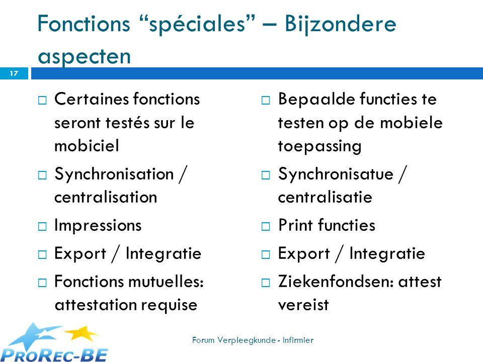 Fonctions spéciales – Bijzondere aspecten Certaines fonctions seront testés sur le mobiciel Synchronisation / centralisation Impressions Export / Inte
