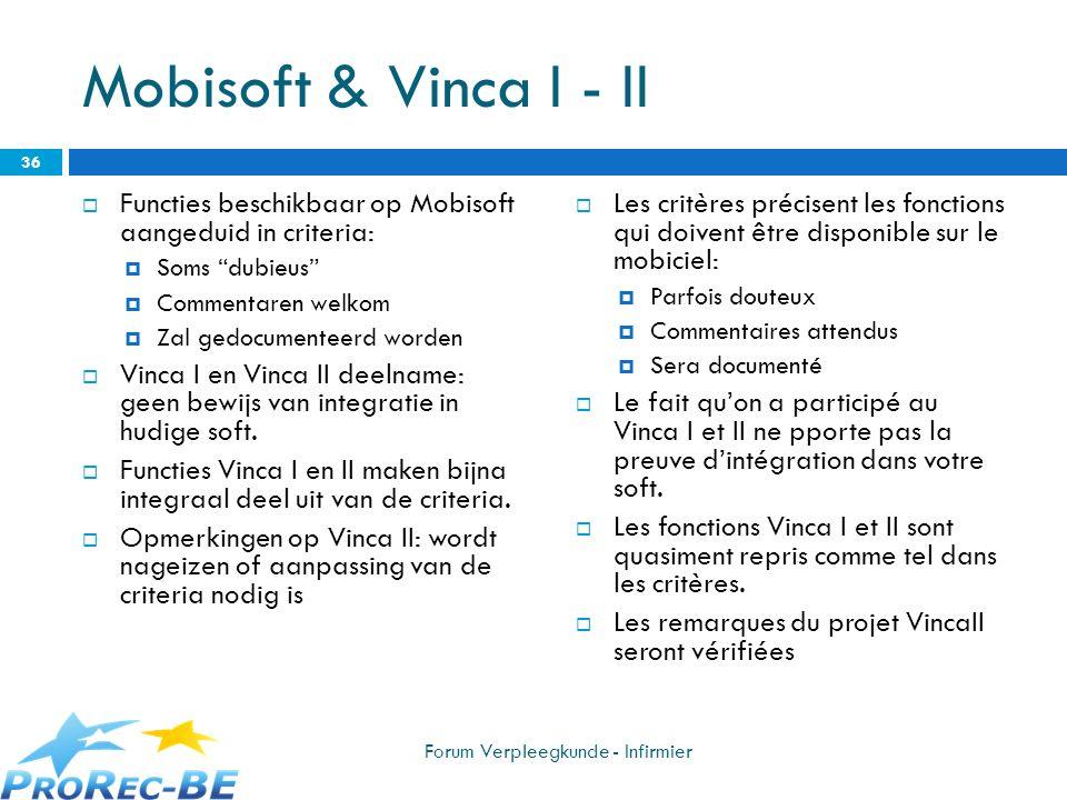 Mobisoft & Vinca I - II Functies beschikbaar op Mobisoft aangeduid in criteria: Soms dubieus Commentaren welkom Zal gedocumenteerd worden Vinca I en V