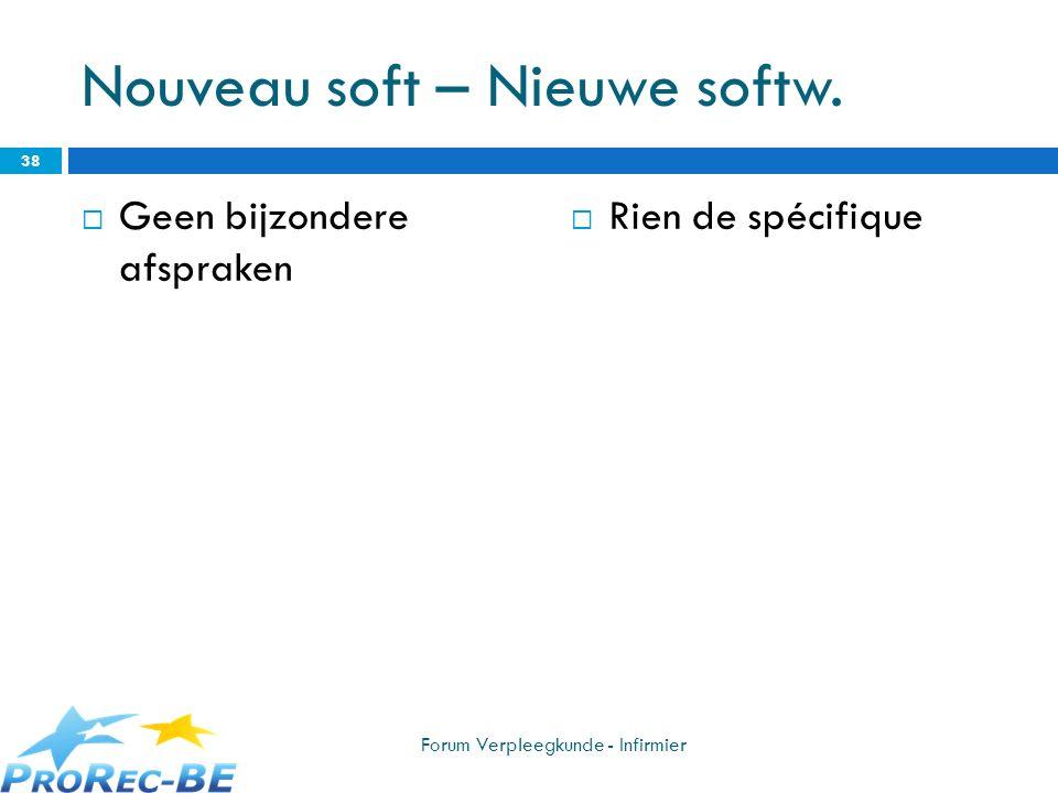 Nouveau soft – Nieuwe softw. Geen bijzondere afspraken Rien de spécifique 38 Forum Verpleegkunde - Infirmier