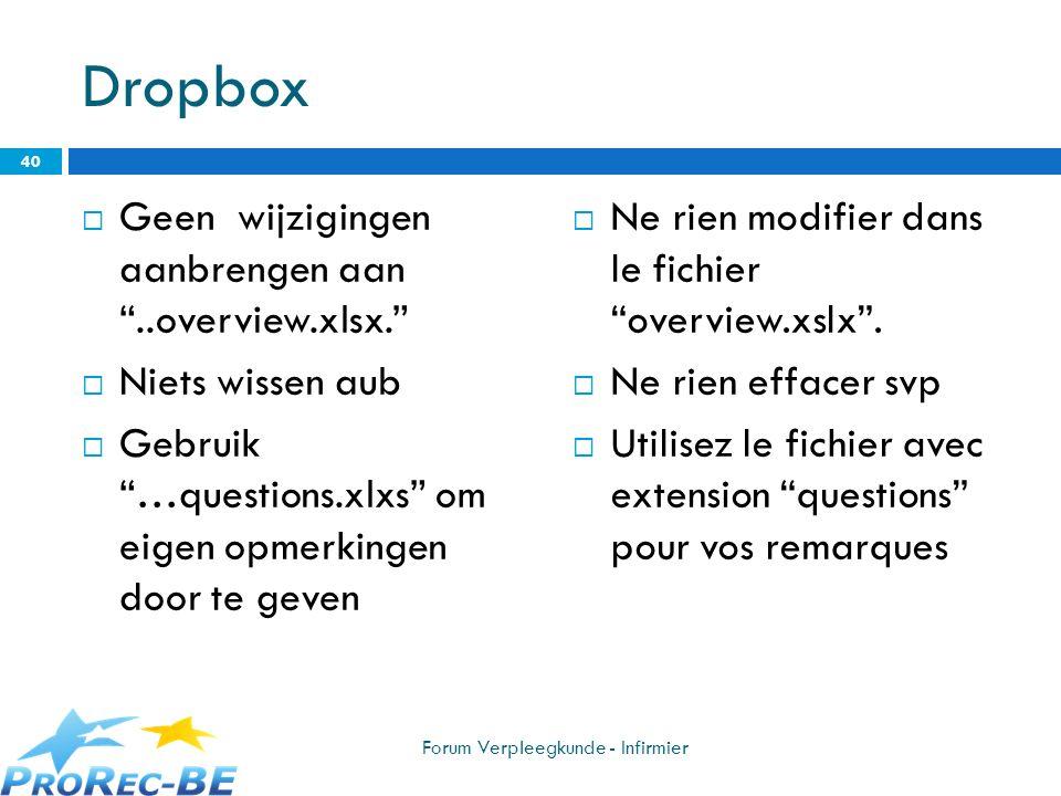 Dropbox Geen wijzigingen aanbrengen aan..overview.xlsx. Niets wissen aub Gebruik …questions.xlxs om eigen opmerkingen door te geven Ne rien modifier d