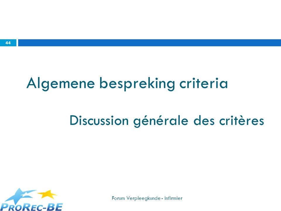 Discussion générale des critères Forum Verpleegkunde - Infirmier 44 Algemene bespreking criteria