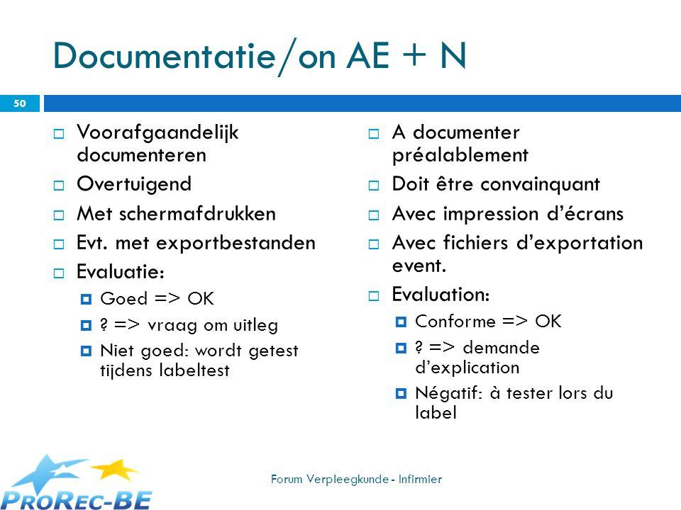 Documentatie/on AE + N Voorafgaandelijk documenteren Overtuigend Met schermafdrukken Evt. met exportbestanden Evaluatie: Goed => OK ? => vraag om uitl