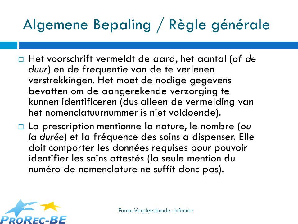 Algemene Bepaling / Règle générale Het voorschrift vermeldt de aard, het aantal (of de duur) en de frequentie van de te verlenen verstrekkingen. Het m
