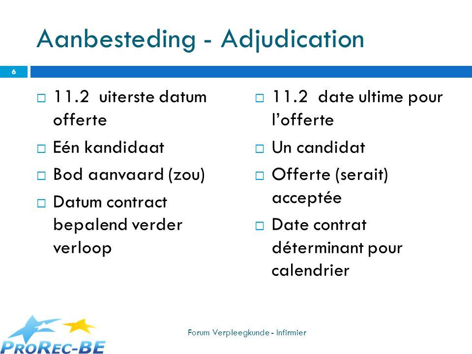 Aanbesteding - Adjudication 11.2 uiterste datum offerte Eén kandidaat Bod aanvaard (zou) Datum contract bepalend verder verloop 11.2 date ultime pour