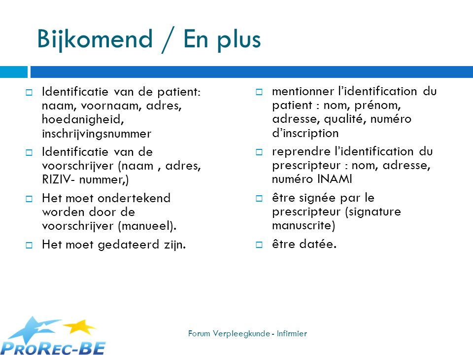 Bijkomend / En plus Identificatie van de patient: naam, voornaam, adres, hoedanigheid, inschrijvingsnummer Identificatie van de voorschrijver (naam, a
