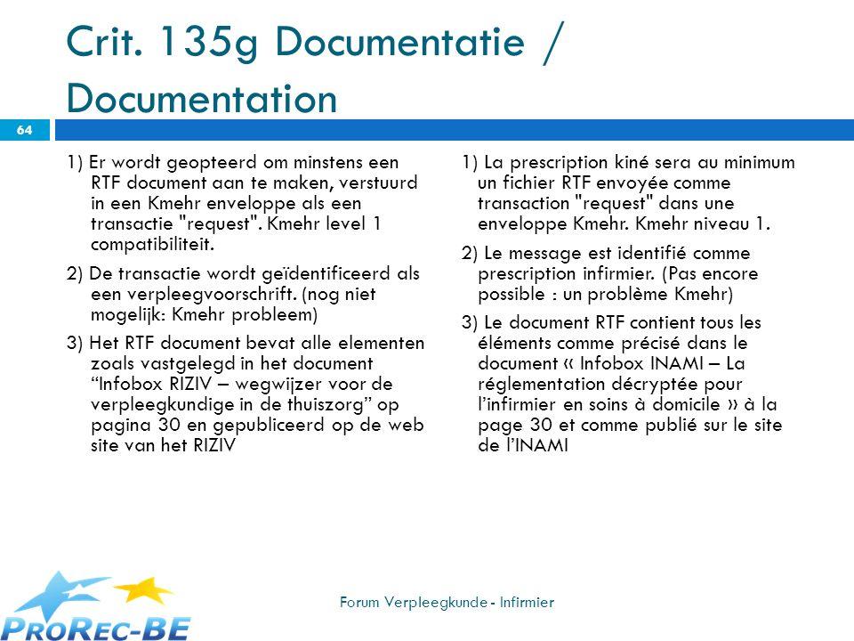 Crit. 135g Documentatie / Documentation 1) Er wordt geopteerd om minstens een RTF document aan te maken, verstuurd in een Kmehr enveloppe als een tran
