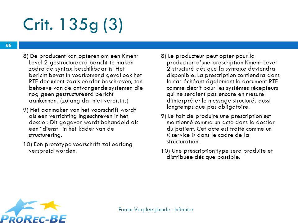 Crit. 135g (3) 8) De producent kan opteren om een Kmehr Level 2 gestructureerd bericht te maken zodra de syntax beschikbaar is. Het bericht bevat in v