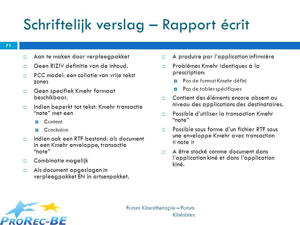 Schriftelijk verslag – Rapport écrit Aan te maken door verpleegpakket Geen RIZIV definitie van de inhoud. PCC model: een collatie van vrije tekst zone