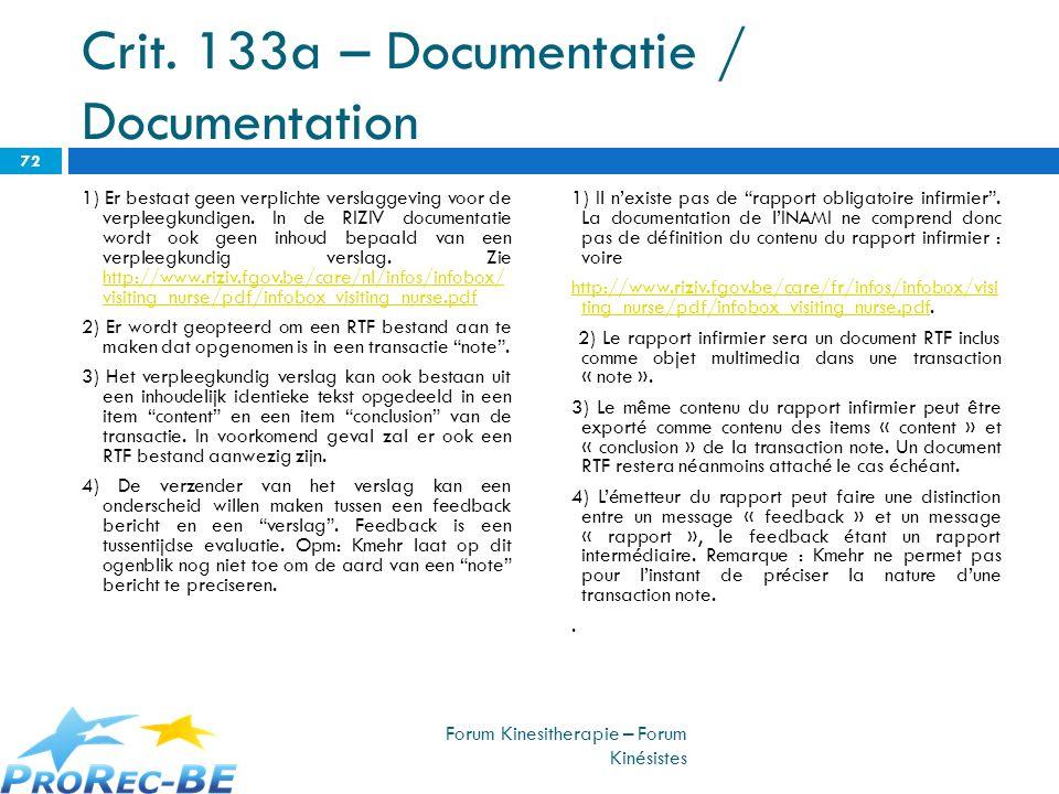 Crit. 133a – Documentatie / Documentation 1) Er bestaat geen verplichte verslaggeving voor de verpleegkundigen. In de RIZIV documentatie wordt ook gee