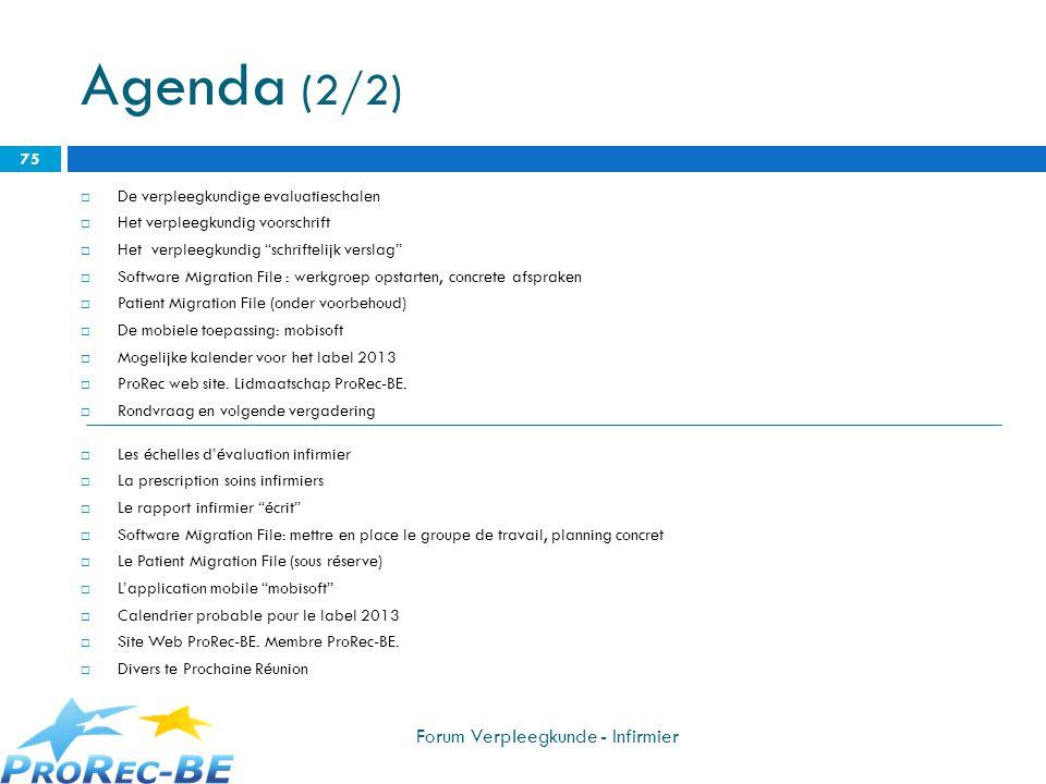 Agenda (2/2) De verpleegkundige evaluatieschalen Het verpleegkundig voorschrift Het verpleegkundig schriftelijk verslag Software Migration File : werk