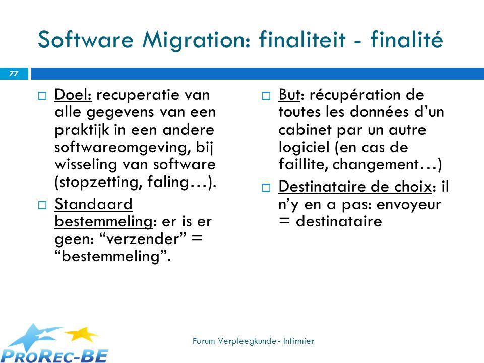 Software Migration: finaliteit - finalité Doel: recuperatie van alle gegevens van een praktijk in een andere softwareomgeving, bij wisseling van softw