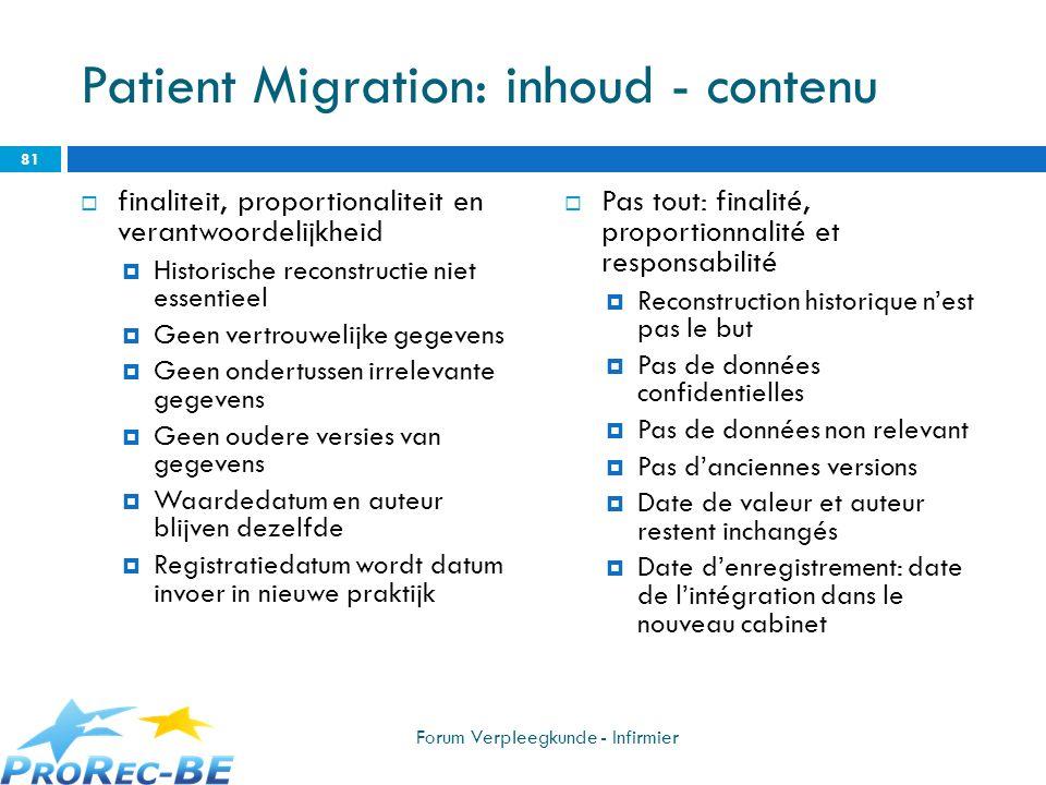Patient Migration: inhoud - contenu finaliteit, proportionaliteit en verantwoordelijkheid Historische reconstructie niet essentieel Geen vertrouwelijk