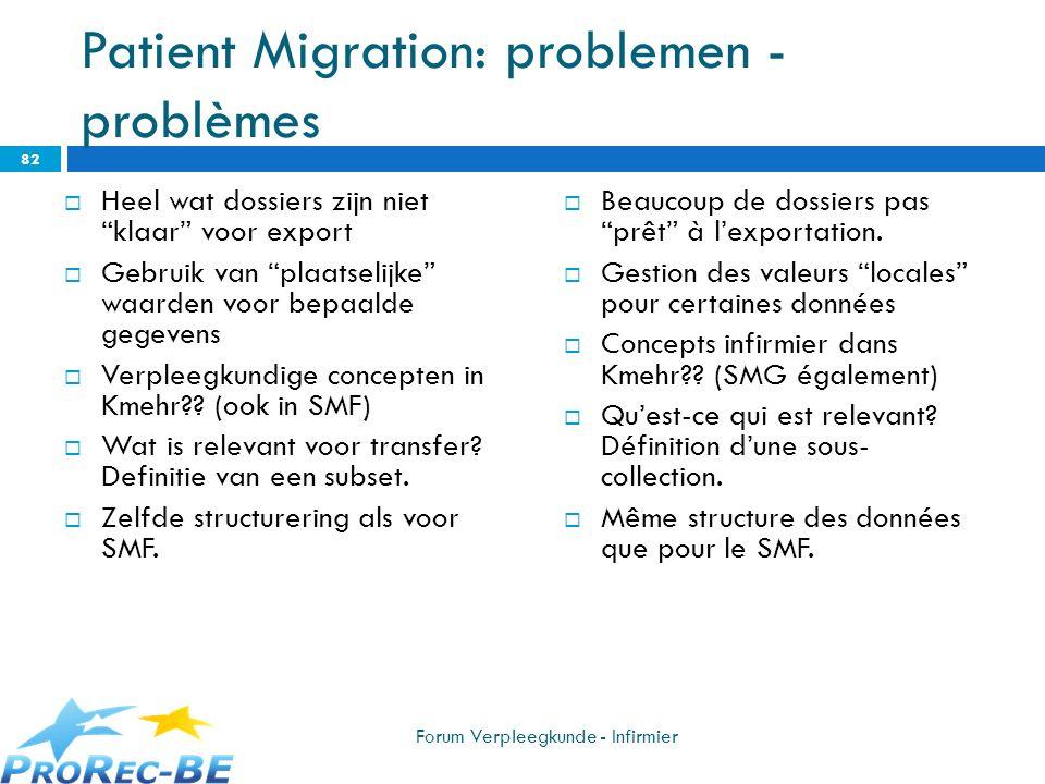 Patient Migration: problemen - problèmes Heel wat dossiers zijn niet klaar voor export Gebruik van plaatselijke waarden voor bepaalde gegevens Verplee