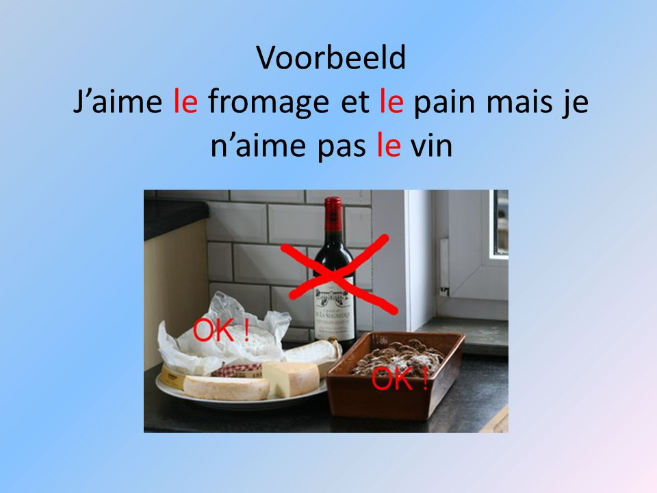 Voorbeeld Jaime le fromage et le pain mais je naime pas le vin