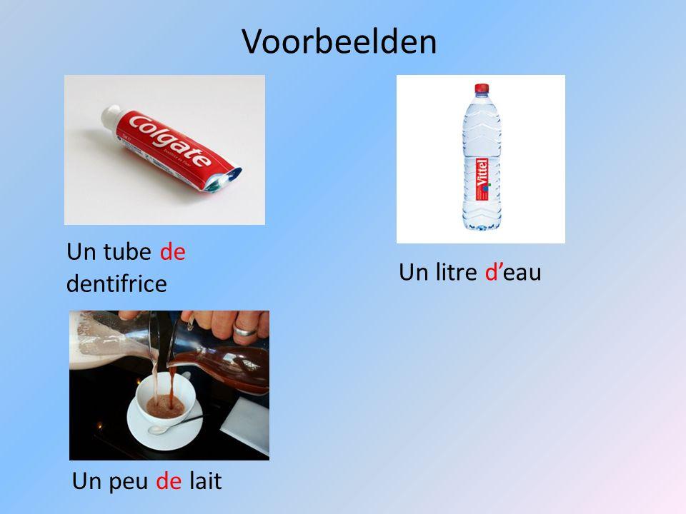 Voorbeelden Un tube de dentifrice Un litre deau Un peu de lait