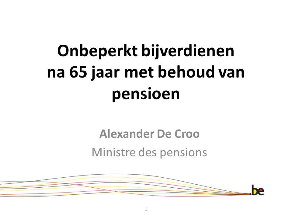 Onbeperkt bijverdienen na 65 jaar met behoud van pensioen Alexander De Croo Ministre des pensions 1