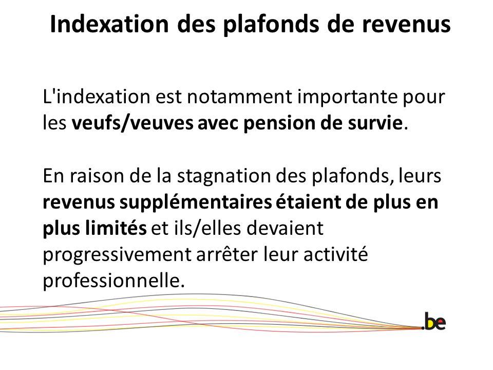 Indexation des plafonds de revenus L'indexation est notamment importante pour les veufs/veuves avec pension de survie. En raison de la stagnation des