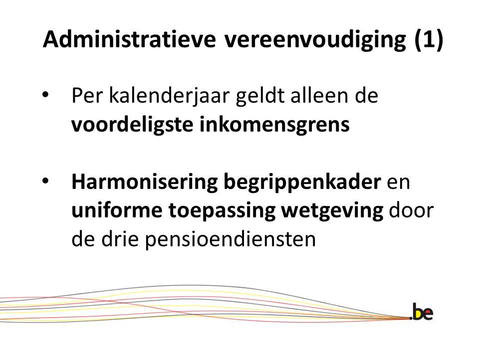 Administratieve vereenvoudiging (1) Per kalenderjaar geldt alleen de voordeligste inkomensgrens Harmonisering begrippenkader en uniforme toepassing we