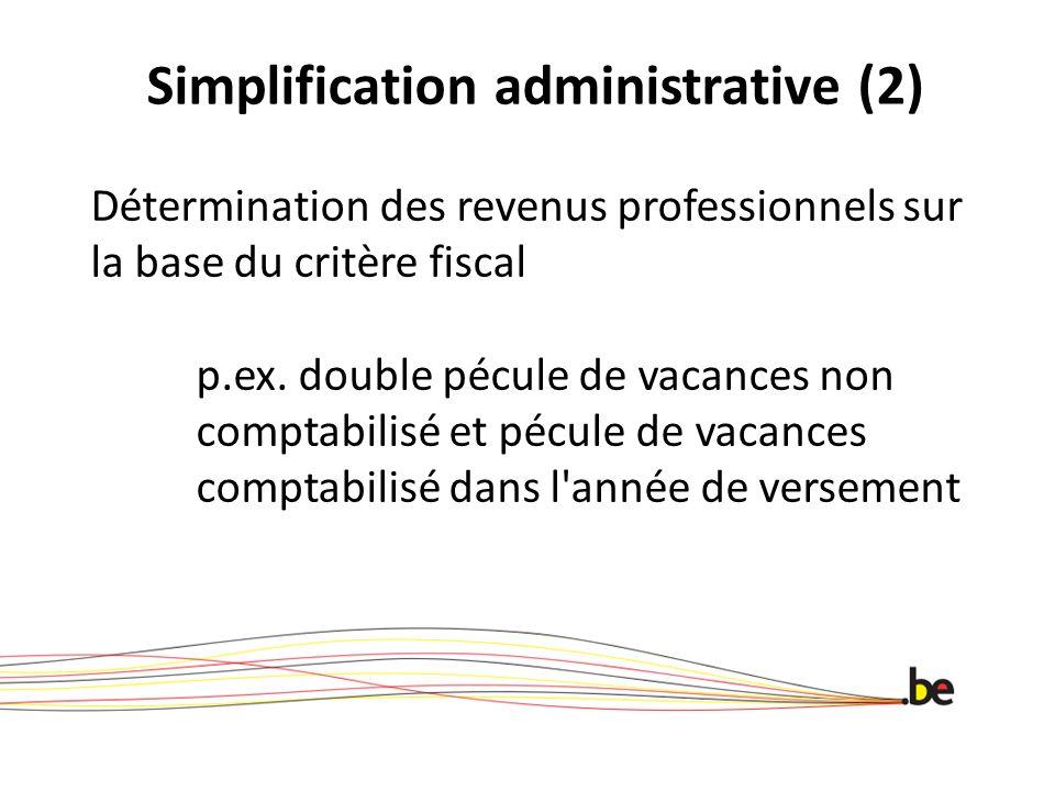 Simplification administrative (2) Détermination des revenus professionnels sur la base du critère fiscal p.ex. double pécule de vacances non comptabil