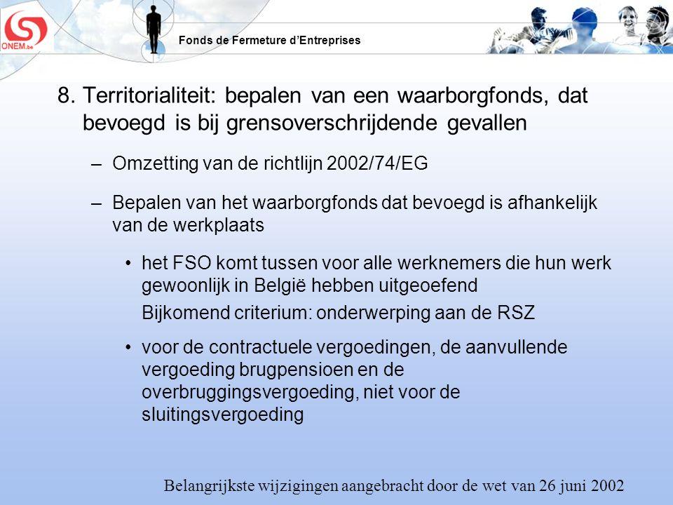 Fonds de Fermeture dEntreprises 8.Territorialiteit: bepalen van een waarborgfonds, dat bevoegd is bij grensoverschrijdende gevallen –Omzetting van de