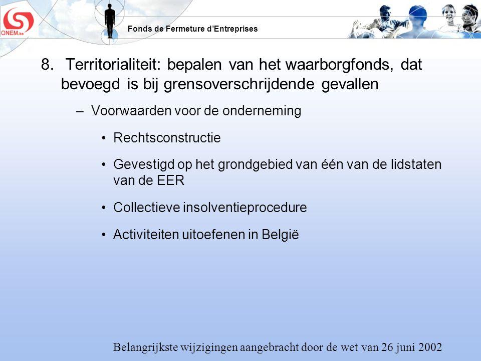 Fonds de Fermeture dEntreprises 8. Territorialiteit: bepalen van het waarborgfonds, dat bevoegd is bij grensoverschrijdende gevallen –Voorwaarden voor