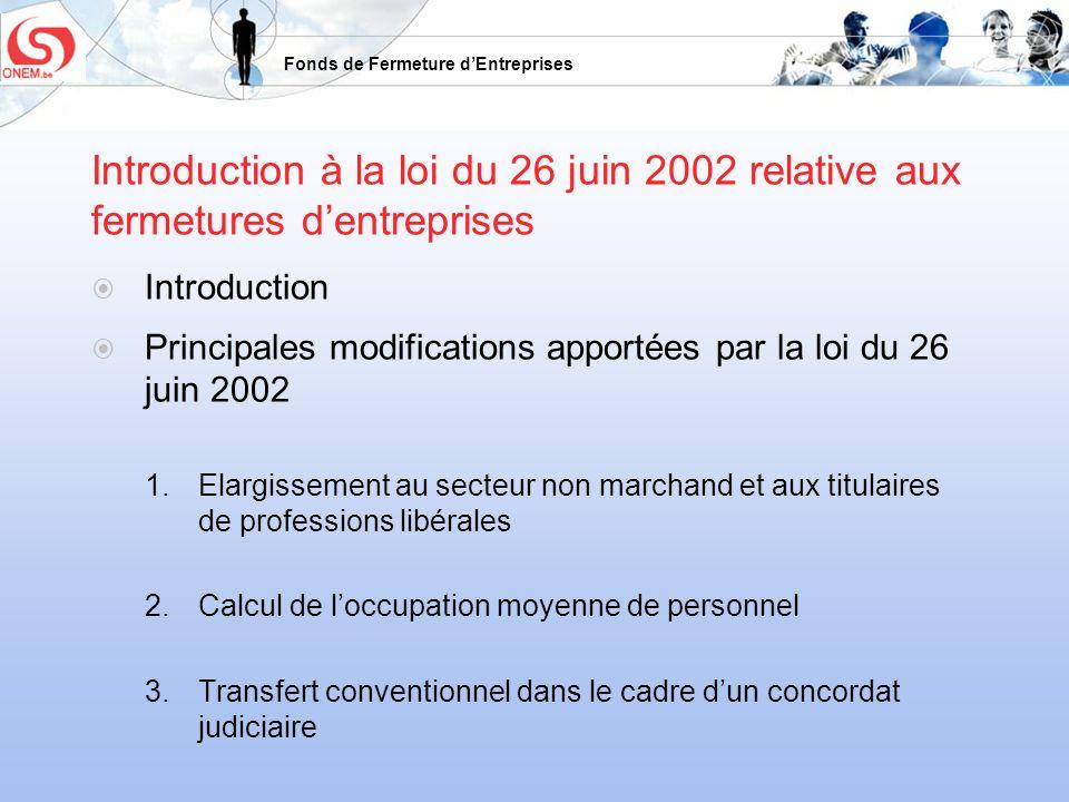 Fonds de Fermeture dEntreprises Introduction à la loi du 26 juin 2002 relative aux fermetures dentreprises Introduction Principales modifications appo