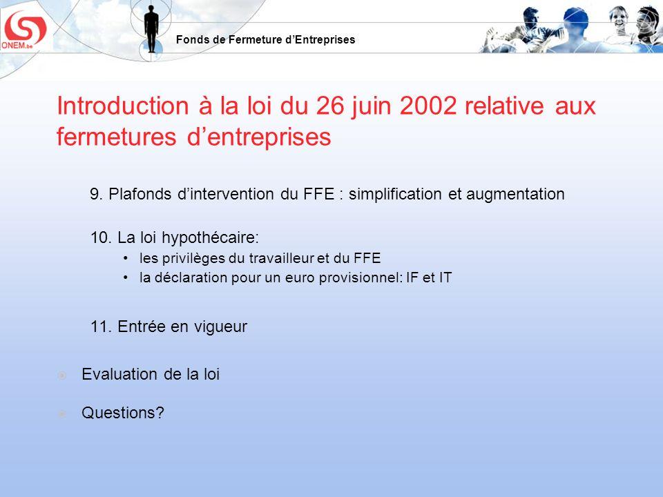 Fonds de Fermeture dEntreprises Introduction à la loi du 26 juin 2002 relative aux fermetures dentreprises 9. Plafonds dintervention du FFE : simplifi