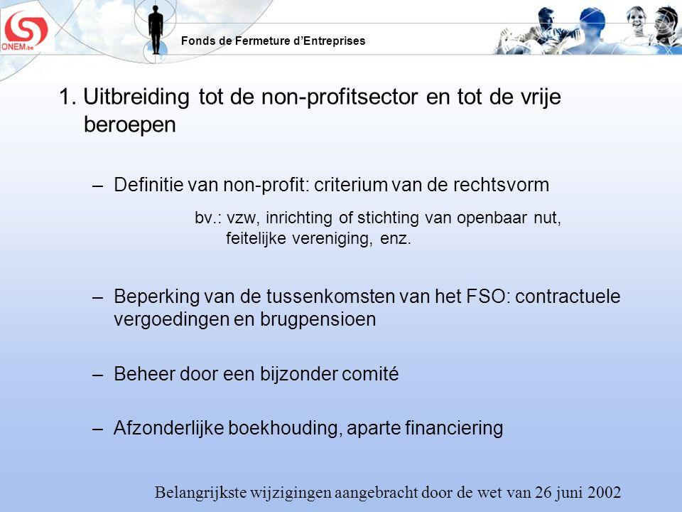 Fonds de Fermeture dEntreprises 1. Uitbreiding tot de non-profitsector en tot de vrije beroepen –Definitie van non-profit: criterium van de rechtsvorm