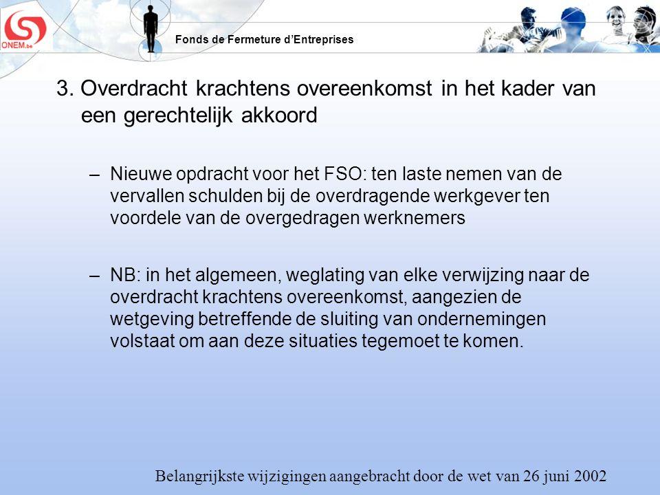 Fonds de Fermeture dEntreprises 3. Overdracht krachtens overeenkomst in het kader van een gerechtelijk akkoord –Nieuwe opdracht voor het FSO: ten last
