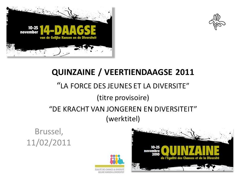 1 QUINZAINE / VEERTIENDAAGSE 2011 LA FORCE DES JEUNES ET LA DIVERSITE (titre provisoire) DE KRACHT VAN JONGEREN EN DIVERSITEIT (werktitel) Brussel, 11/02/2011