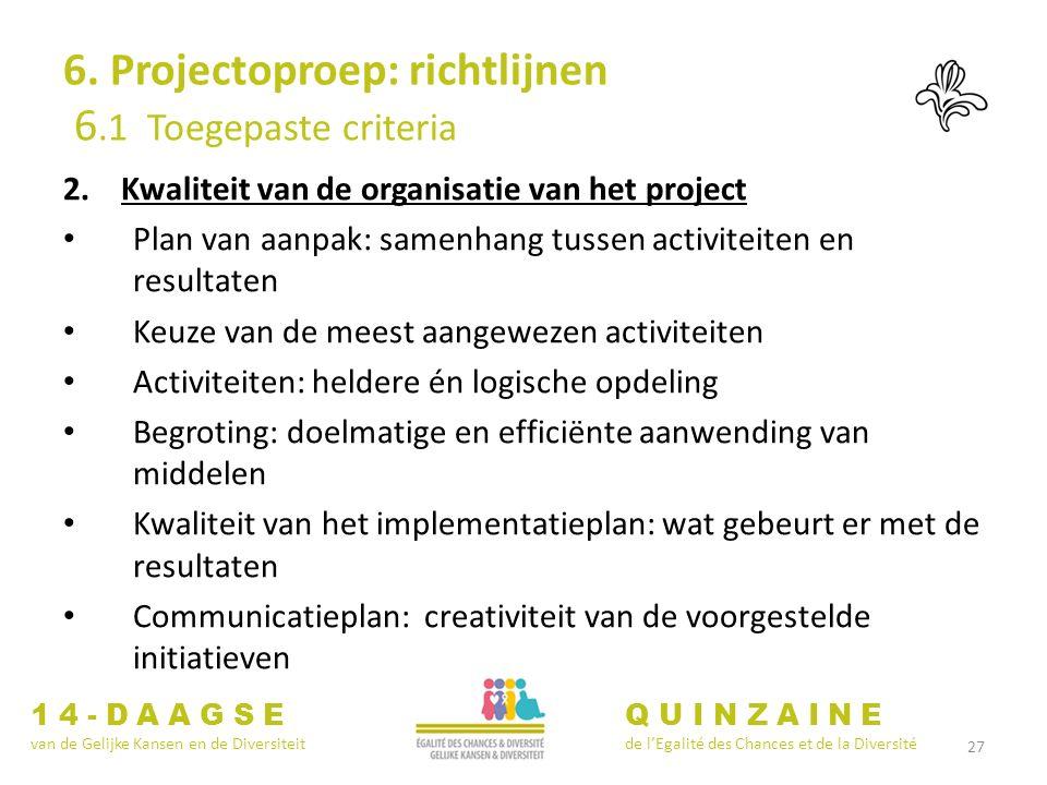 27 6. Projectoproep: richtlijnen 6.1 Toegepaste criteria 2.