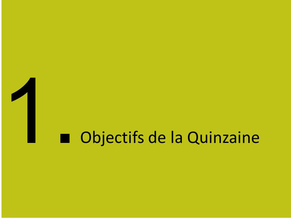 3 1 Section title Section comment 14-DAAGSE 1. Objectifs de la Quinzaine
