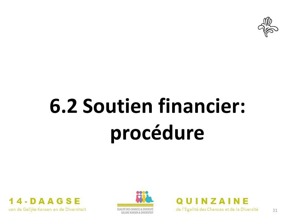 31 6.2 Soutien financier: procédure 14-DAAGSE van de Gelijke Kansen en de Diversiteit QUINZAINE de lEgalité des Chances et de la Diversité