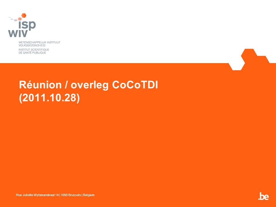 Réunion / overleg CoCoTDI (2011.10.28) Rue Juliette Wytsmanstraat 14 | 1050 Brussels | Belgium
