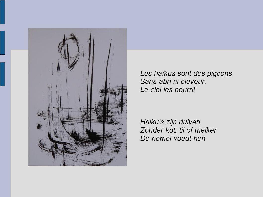 Les haïkus sont des pigeons Sans abri ni éleveur, Le ciel les nourrit Haikus zijn duiven Zonder kot, til of melker De hemel voedt hen