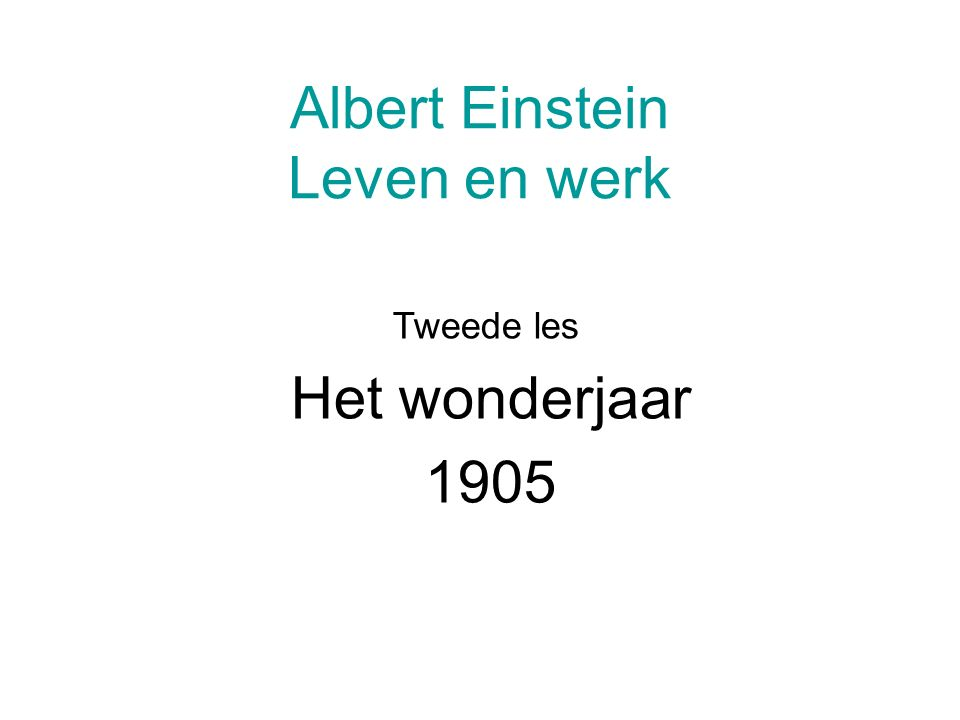 Albert Einstein Leven en werk Tweede les Het wonderjaar 1905