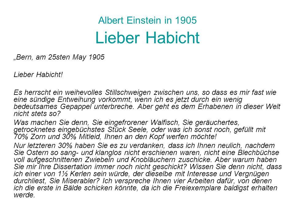 Albert Einstein in 1905 Lieber Habicht Bern, am 25sten May 1905 Lieber Habicht! Es herrscht ein weihevolles Stillschweigen zwischen uns, so dass es mi