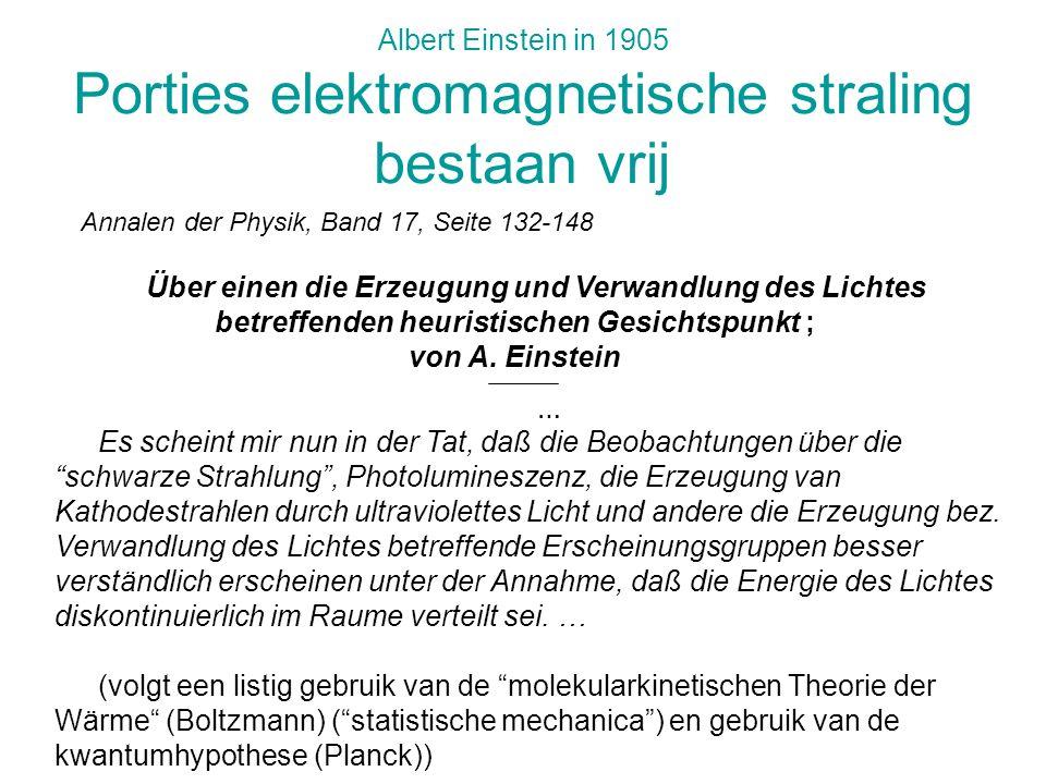 Albert Einstein in 1905 Porties elektromagnetische straling bestaan vrij Annalen der Physik, Band 17, Seite 132-148 Über einen die Erzeugung und Verwa