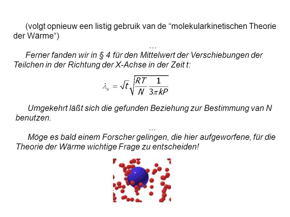 (volgt opnieuw een listig gebruik van de molekularkinetischen Theorie der Wärme) … Ferner fanden wir in § 4 für den Mittelwert der Verschiebungen der