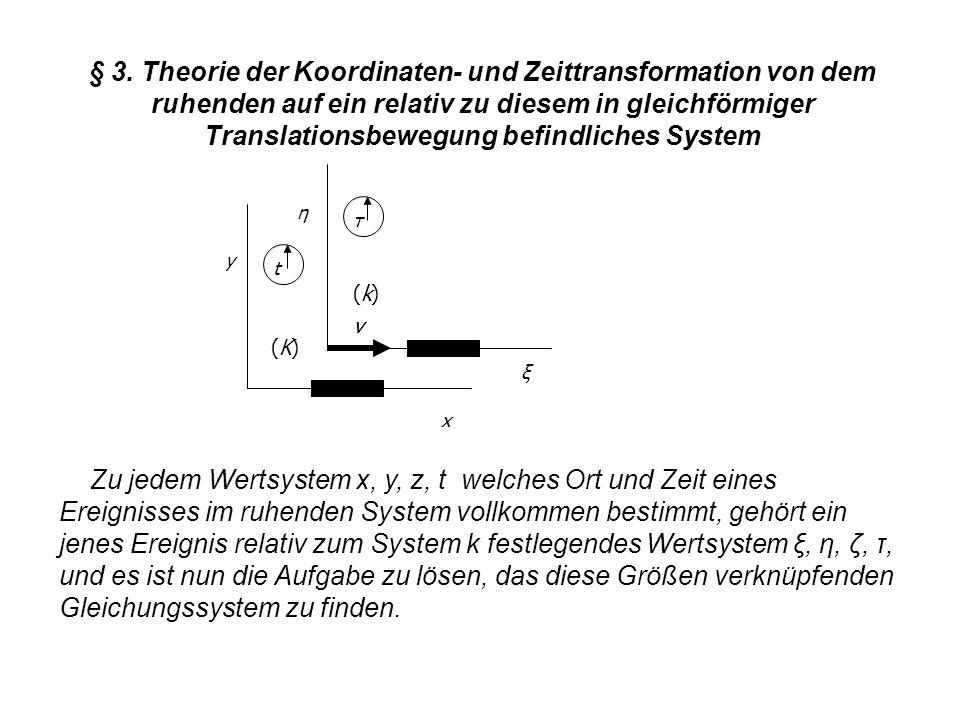 § 3. Theorie der Koordinaten- und Zeittransformation von dem ruhenden auf ein relativ zu diesem in gleichförmiger Translationsbewegung befindliches Sy