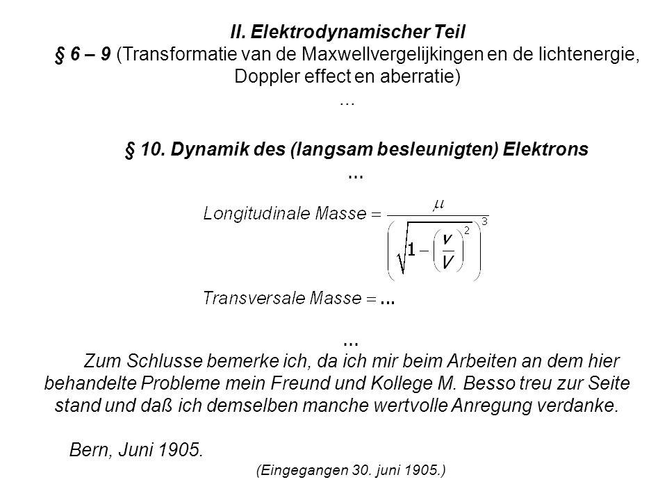 II. Elektrodynamischer Teil § 6 – 9 (Transformatie van de Maxwellvergelijkingen en de lichtenergie, Doppler effect en aberratie)... § 10. Dynamik des